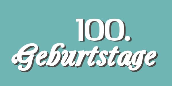 100. Jubiläum 2018: Geburtstage